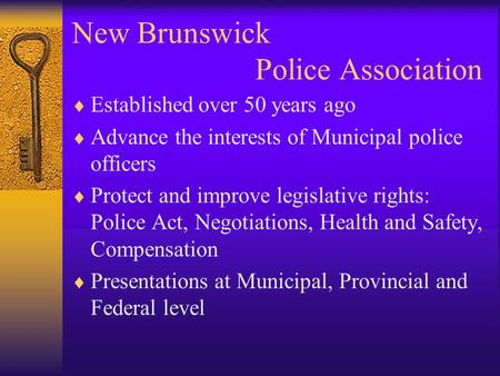 New Brunswick Police Association  Established over 50 years ago  Advance the interests of Municipal police officers  Protect and improve legislative.