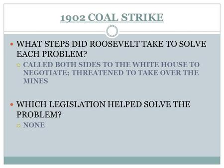 1902 COAL STRIKE WHAT STEPS DID ROOSEVELT TAKE TO SOLVE EACH PROBLEM?