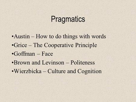 the cooperative principle of pragmatics Home » cooperative principle, linguistics, pragmatics » cooperative principle: the flouting of maxims labels: cooperative principle, linguistics, pragmatics.