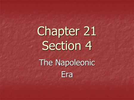 Chapter 21 Section 4 The Napoleonic Era. Napoleon as Dictator The period from 1799 to 1814 while Napoleon was dictator was called the Napoleonic Era.