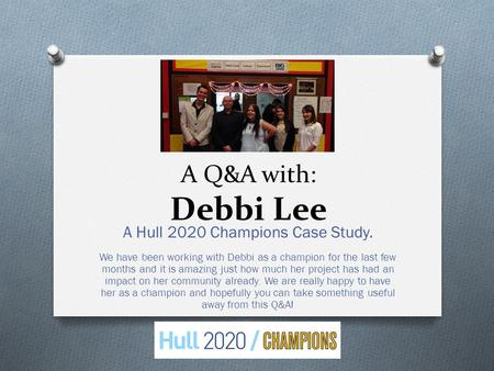 A Q&A with: Debbi Lee A Hull 2020 Champions Case Study. We have been working with Debbi as a champion for the last few months and it is amazing just how.