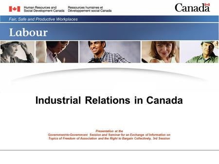 Industrial Relations in Canada Presentation at the Government-to-Government Session and Seminar for an Exchange of Information on Topics of Freedom of.