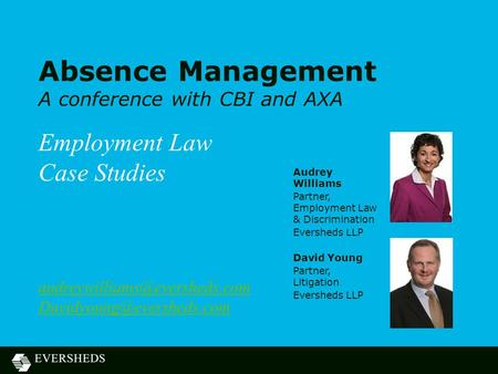 Absence Management A conference with CBI and AXA Employment Law Case Studies  Audrey Williams Partner,