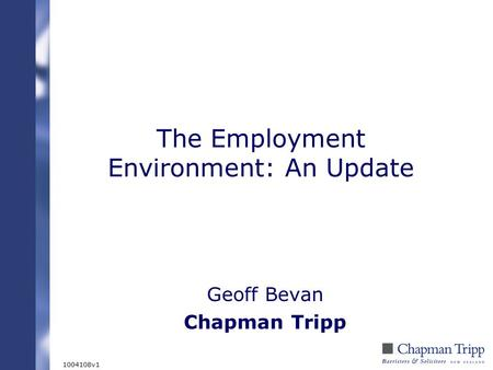 The Employment Environment: An Update Geoff Bevan Chapman Tripp 1004108v1.