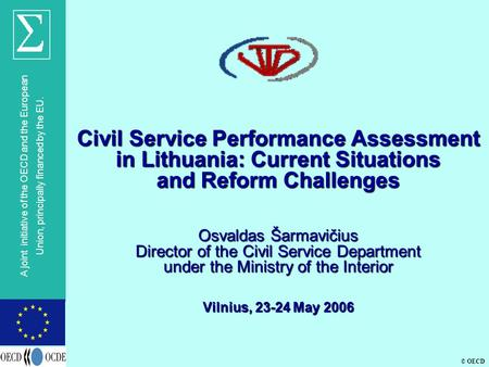© OECD A joint initiative of the OECD and the European Union, principally financed by the EU. Civil Service Performance Assessment in Lithuania: Current.