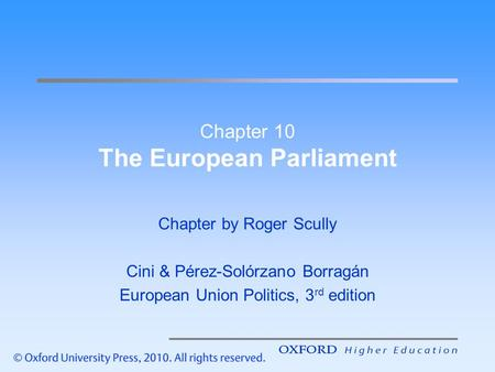 Chapter 10 The European Parliament Chapter by Roger Scully Cini & Pérez-Solórzano Borragán European Union Politics, 3 rd edition.