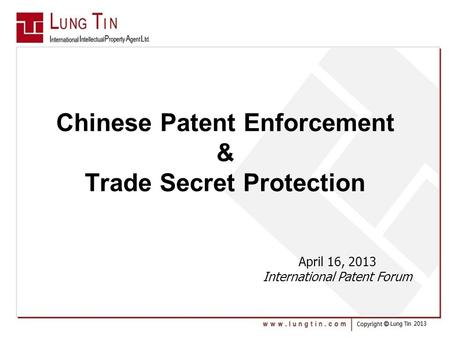 Chinese Patent Enforcement & Trade Secret Protection April 16, 2013 International Patent Forum.