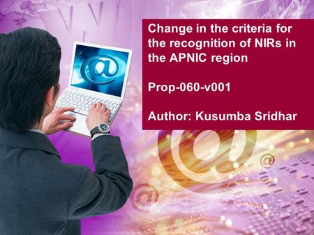 Change in the criteria for the recognition of NIRs in the APNIC region Prop-060-v001 Author: Kusumba Sridhar.
