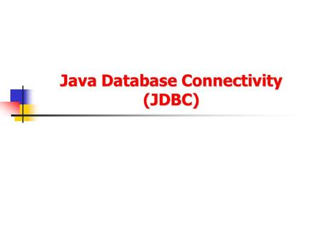 Java Database Connectivity (JDBC). 2/24 JDBC (Java DataBase Connectivity) - provides access to relational database systems JDBC is a vendor independent.