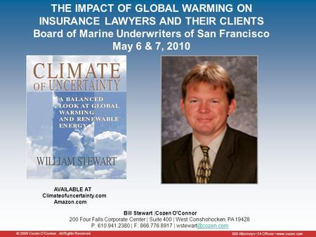 © 2009 Cozen O'Connor. All Rights Reserved. 550 Attorneys 24 Offices www.cozen.com AVAILABLE AT Climateofuncertainty.com Amazon.com Bill Stewart |Cozen.