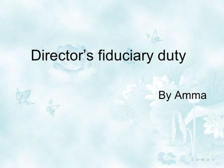 Director's fiduciary duty By Amma. Outline Facts Issue Holding and decision Provisions in Chinese Company Law More analysis.