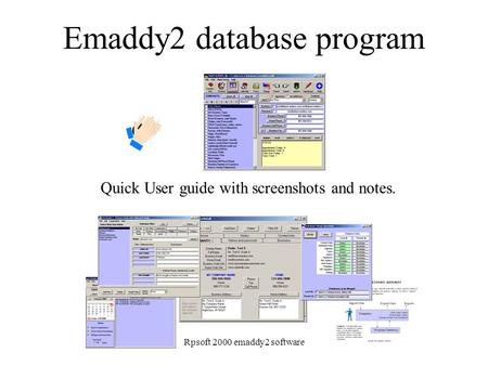 Rpsoft 2000 emaddy2 <strong>software</strong> Emaddy2 database program Quick User guide with screenshots and notes.