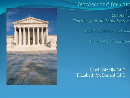 Gerri Spinella Ed.D. Elizabeth McDonald Ed.D.. Copyright © Allyn & Bacon 2007 Key Concepts Chapter 1-Teachers and the Legal System Part I Legal Aspects.