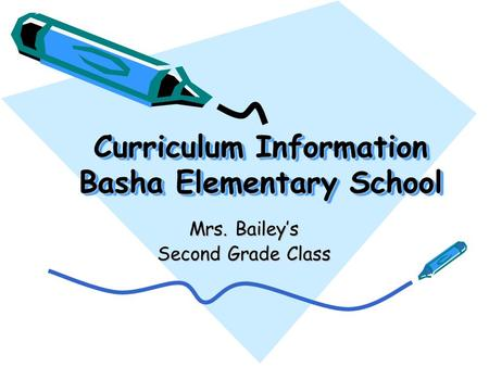 Curriculum Information Basha Elementary School Mrs. Bailey's Second Grade Class.