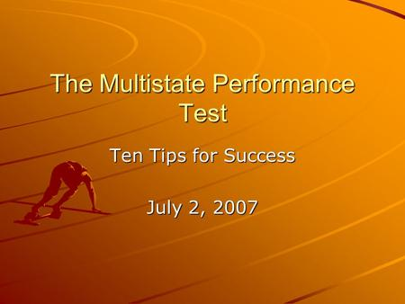 The Multistate Performance Test Ten Tips for Success July 2, 2007.