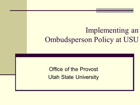 Implementing an Ombudsperson Policy at USU Office of the Provost Utah State University.