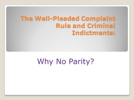 The Well-Pleaded Complaint Rule and Criminal Indictments: Why No Parity?