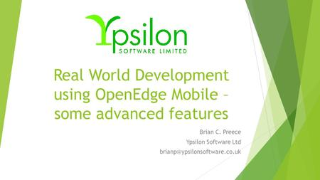 Real World Development using OpenEdge Mobile – some advanced features Brian C. Preece Ypsilon Software Ltd