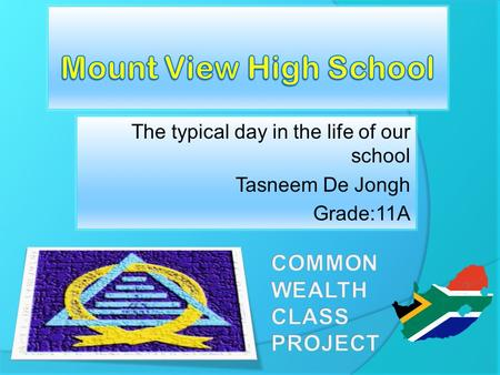 The typical day in the life of our school Tasneem De Jongh Grade:11A 1.