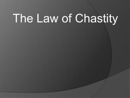 "The Law of Chastity. By putting on the ""whole armor of God,"" we are able to protect four main parts of our bodies: 1. The girdle of truth: chastity."