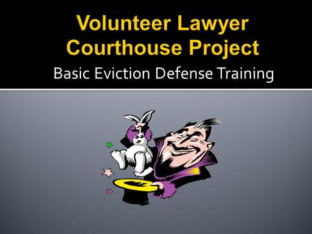 Basic Eviction Defense Training.  Volunteer Lawyer Courthouse Project enables volunteer attorneys to represent low-income tenants facing wrongful eviction.
