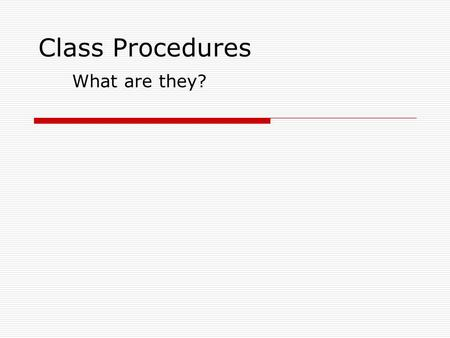 Class Procedures What are they?. Entering class  Enter class quietly  Go directly to your assigned seat. Be in your seat when the bell rings.  Get.
