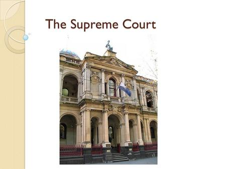 The Supreme Court. Supreme Court The Supreme Court is the highest Victorian Court. The Supreme Court is presided over by a judge referred to as 'Justice'.