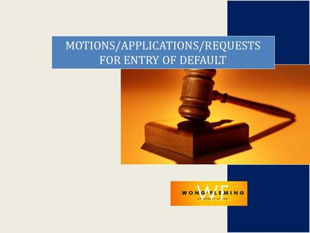 MOTIONS/APPLICATIONS/REQUESTS FOR ENTRY OF DEFAULT.