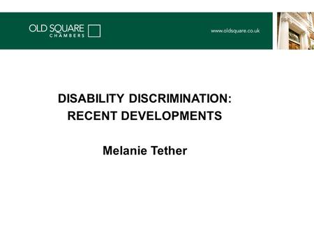 DISABILITY DISCRIMINATION: RECENT DEVELOPMENTS Melanie Tether.