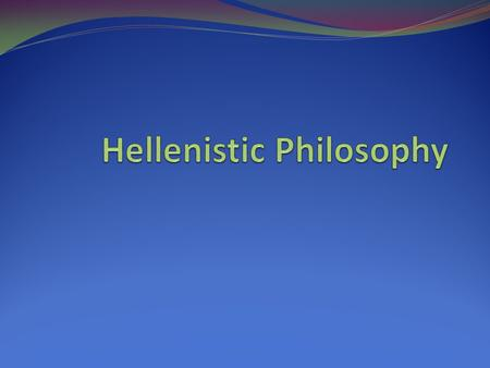 One Paradigm Naturalistic Philosophy (Pre-Socratics) Humanistic Period (From Socrates to death of Alexander) Hellenistic (death of Aristotle to death.