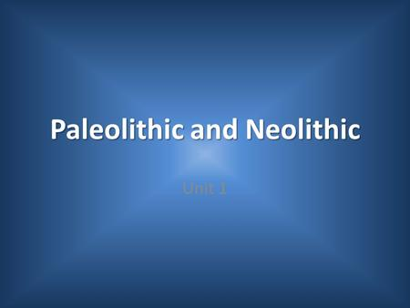 Paleolithic and Neolithic