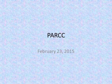 PARCC February 23, 2015. Agenda Introductions, BAQs, Directions for Running a Test Session Large Group demo (groups of 21) Small group hands on (groups.