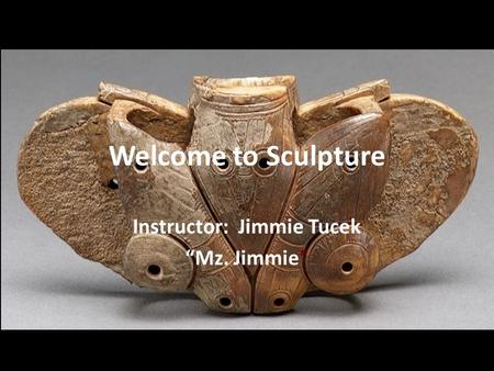 "Welcome to Sculpture Instructor: Jimmie Tucek ""Mz. Jimmie"""