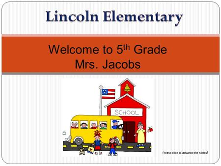 Welcome to 5 th Grade Mrs. Jacobs Please click to advance the slides !