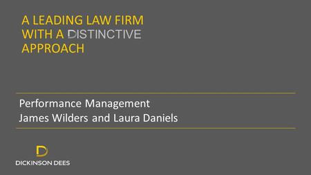 A LEADING LAW FIRM WITH A ISTINCTIVE APPROACH Performance Management James Wilders and Laura Daniels.