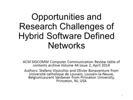 Opportunities and Research Challenges of Hybrid Software Defined Networks ACM SIGCOMM Computer Communication Review table of contents archive Volume 44.