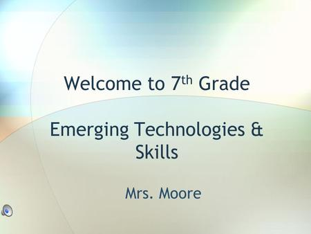 Welcome to 7 th Grade Emerging Technologies & Skills Mrs. Moore.