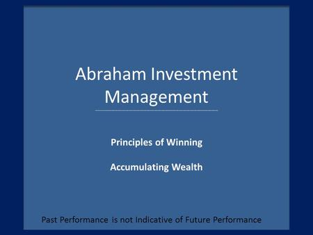 Abraham Investment Management ------------------------------------------------------------------------------------------------------ Principles of Winning.