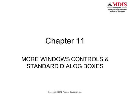 Copyright © 2012 Pearson Education, Inc. Chapter 11 MORE WINDOWS CONTROLS & STANDARD DIALOG BOXES.