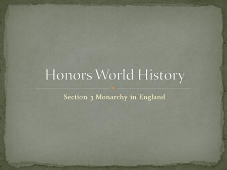 Section 3 Monarchy in England. Two prominent figures ruled England as monarchs but, despite their power, both Father (Henry VIII) and his daughter (Elizabeth.