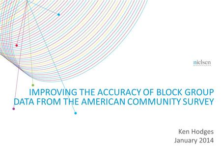Ken Hodges January 2014 IMPROVING THE ACCURACY OF BLOCK GROUP DATA FROM THE AMERICAN COMMUNITY SURVEY.