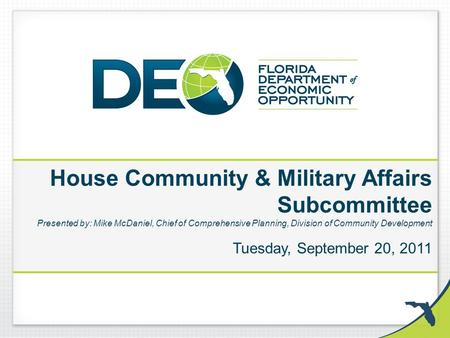 House Community & Military Affairs Subcommittee Presented by: Mike McDaniel, Chief of Comprehensive Planning, Division of Community Development Tuesday,