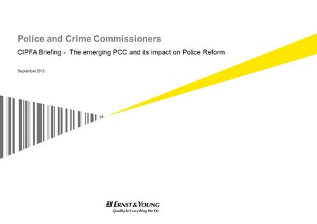Ref: XX00000 Police and Crime Commissioners September 2012 CIPFA Briefing - The emerging PCC and its impact on Police Reform.
