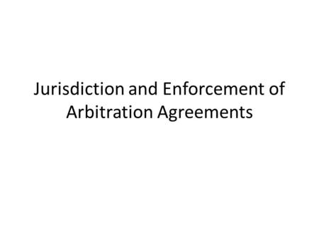 Jurisdiction and Enforcement of Arbitration Agreements.