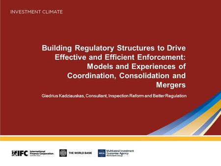 Building Regulatory Structures to Drive Effective and Efficient Enforcement: Models and Experiences of Coordination, Consolidation and Mergers Giedrius.