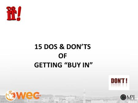 "1 15 DOS & DON'TS OF GETTING ""BUY IN"". 2 SOCIALIZE IN ADVANCE ACROSS THE ORGANIZATION. 2 ©2013 Your Corporate Source, Inc."