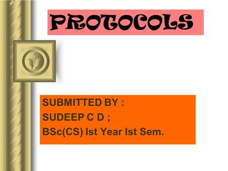 PROTOCOLS SUBMITTED BY : SUDEEP C D ; BSc(CS) Ist Year Ist Sem. T h i s p r e s e n t a t i o n w i l l p r o b a b l y i n v o l v e a u d i e n c e d.
