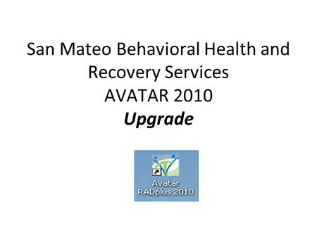 San Mateo Behavioral Health and Recovery Services AVATAR 2010 Upgrade.