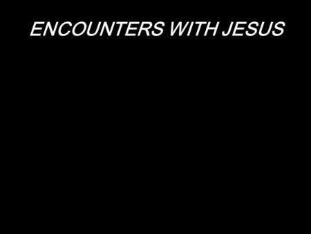 "ENCOUNTERS WITH JESUS. ""to come face-to-face."" shepherds."