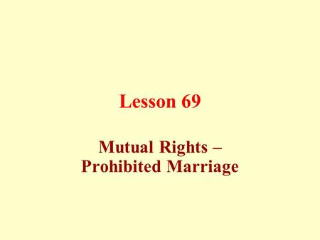 Lesson 69 Mutual Rights – Prohibited Marriage. The wife's rights over her husband: (a) To pay her the cost of food, clothing, suitable residence, medical.
